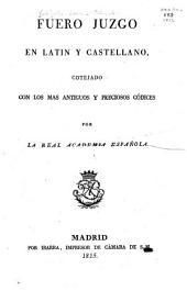 Fuero Juzgo en latin y castellano: cotejado con los mas antiguos y preciosos códices por la Real Academia Española