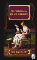 The Forsyte Saga  The Man Of Property PDF