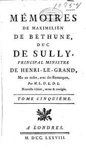 Mémoires de Maximilien de Béthune, duc de Sully, principal ministre de Henri-le-Grand: Volume5
