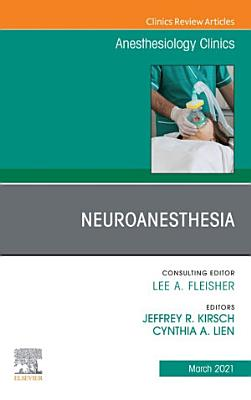 Neuroanesthesia  An Issue of Anesthesiology Clinics  E Book PDF