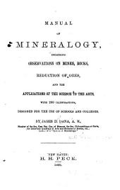 Manual of Mineralogy, Including Observations on Mines, Rocks, Reduction of Ores, and the Applications of the Science to the Arts ... for the Use of Schools and Colleges
