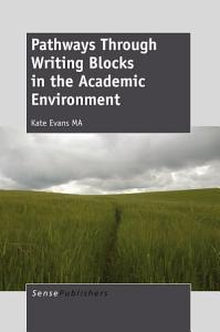 Pathways Through Writing Blocks in the Academic Environment Book