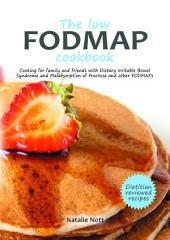The low FODMAP cookbook: Cooking for family and friends with Dietary Irritable Bowel Syndrome and Malabsorption of Fructose and other FODMAPs