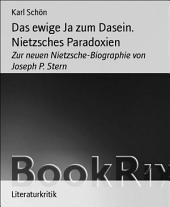 Das ewige Ja zum Dasein. Nietzsches Paradoxien: Zur neuen Nietzsche-Biographie von Joseph P. Stern