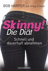 Skinny! Die Diät: Schnell und dauerhaft abnehmen