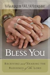 Bless You: Receiving and Sharing the Blessings of the Lord