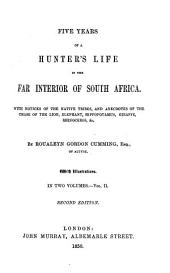 Five Years of a Hunter's Life in the Far Interior of South Africa: With Notices of the Native Tribes, and Anecdotes of the Chase of the Lion, Elephant, Hippopotamus, Giraffe, Rhinoceros, Etc, Volume 2