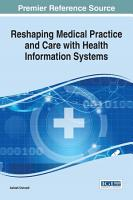 Reshaping Medical Practice and Care with Health Information Systems PDF