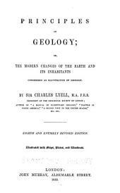 Principles of Geology: Or, The Modern Changes of the Earth and Its Inhabitants Considered as Illustrative of Geology
