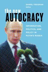 The New Autocracy: Information, Politics, and Policy in Putin's Russia