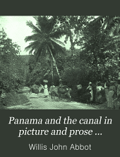 Panama and the Canal in Picture and Prose: A Complete Story of Panama, as Well as the History, Purpose and Promise of Its World-famous Canal - the Most Gigantic Engineering and Undertaking Since the Dawn of Time