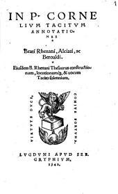 In P. Cornelium Tacitum annotationes Beati Rhenani, Alciati, ac Beroaldi: Eiusdem B. Rhenani Thesaurus constructionum, locutionumque et vocum Tacito solennium