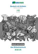 BABADADA black-and-white, Deutsch mit Artikeln - Chinese (in chinese script), das Bildwörterbuch - visual dictionary (in chinese script)