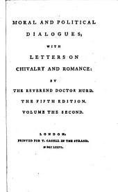 Moral and Political Dialogues: With Letters on Chivalry and Romance: by the Reverend Doctor Hurd. In Three Volumes