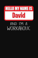 Hello My Name Is David  And I m a Workaholic Lined Journal College Ruled Notebook Composition Book Diary PDF