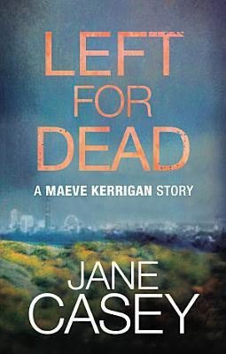 Left For Dead  A Maeve Kerrigan Story PDF