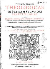 Disputationes theologicae in primam secundae sancti Thomae,... auctore F. Didaco Alvarez,...