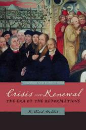 Crisis and Renewal: The Era of the Reformations