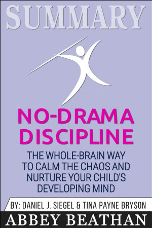 Summary of No Drama Discipline  The Whole Brain Way to Calm