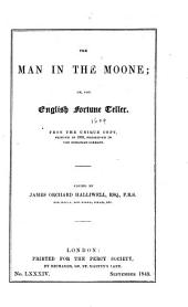 The Man in the Moone: Or, The English Fortune Teller. From the Unique Copy, Printed in 1609, Preserved in the Bodleian Library