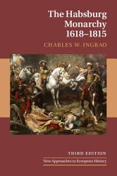 The Habsburg Monarchy 1618 1815 Book PDF