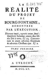 La réalité du projet de Bourg-Fontaine démontrée par l'exécution ... ; tome premier