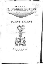 Opera D. Ioannis Chrysostomi, archiepiscopi constantinopolitani ...: tomus primus [-quintus], Volume 1