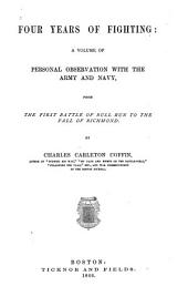 Four years of fighting: a volume of personal observation with the army and navy, from the first battle of Bull Run to the fall of Richmond