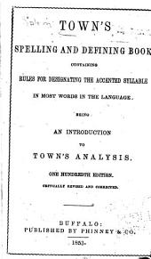 Town's Spelling and Defining Book ...: Being an Introduction to Town's Analysis