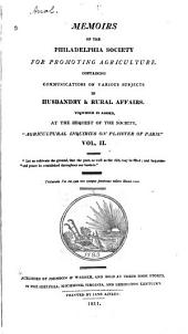 Memoirs of the Philadelphia Society for Promoting Agriculture: Containing Communications on Various Subjects in Husbandry & Rural Affairs, Volume 2