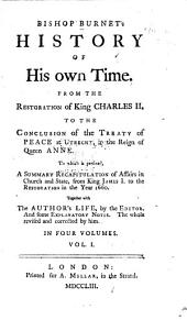 Bishop Burnet's History of His Own Time: From the Restoration of King Charles II, to the Conclusion of the Treaty of Peace at Utrecht, in the Reign of Queen Anne ...