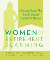 Women and Retirement Planning: Understanding Retirement Plans, Investment Choices, and Retirement Plan Distributions