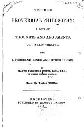 Tupper's Proverbial Philosophy: A Book of Thoughts and Arguments, Originally Treated. Also, A Thousand Lines, and Other Poems ...