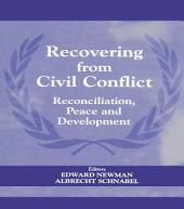 Recovering from Civil Conflict: Reconciliation, Peace and Development