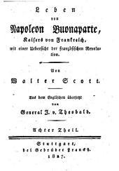 Leben von Napoleon Buonaparte, Kaisers von Frankreich: mit einer Übersicht der französischen Revolution, Band 8