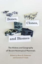 Bones, Clones, and Biomes: The History and Geography of Recent Neotropical Mammals