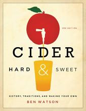 Cider, Hard and Sweet: History, Traditions, and Making Your Own (Third Edition): Edition 3