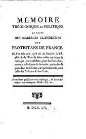 Mémoire theologique et politique au sujet des Mariages clandestines des Protestan de France ...