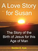 A Love Story for Susan - The Story of the BIrth of Jesus for this Age of Man