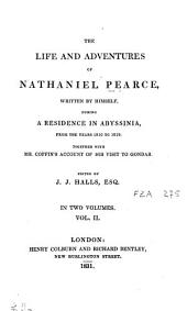 The Life and Adventures of Nathaniel Pearce, Written by Himself During a Residence in Abyssinia, from the Years 1810 to 1819: Together with Mr. Coffin's Account of His Visit to Gondar