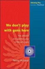 We Don't Play with Guns Here