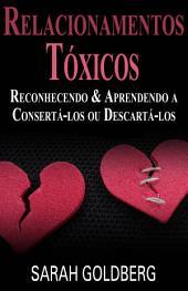 Relacionamentos Tóxicos: Reconhecendo & Aprendendo A Consertá-Los Ou Descartá-Los