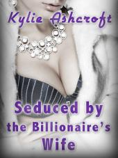 Seduced by the Billionaire's Wife (First Time Lesbian Sex Erotica)