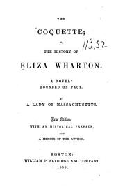 The Coquette: Or, The History of Eliza Wharton. A Novel: Founded on Fact