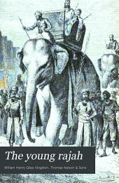 The Young Rajah: A Story of Indian Life and Adventure