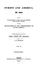 Europe and America, in 1821: with an examination of the plan laid before the Cortes of Spain for the recognition of the independence of South America, Volume 2