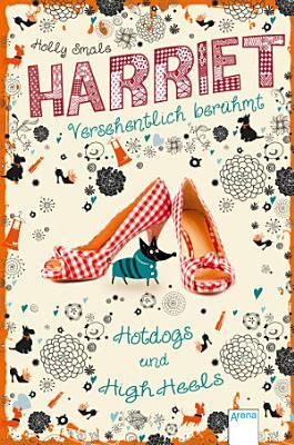 Harriet   versehentlich ber  hmt  3   Hotdogs und High Heels PDF