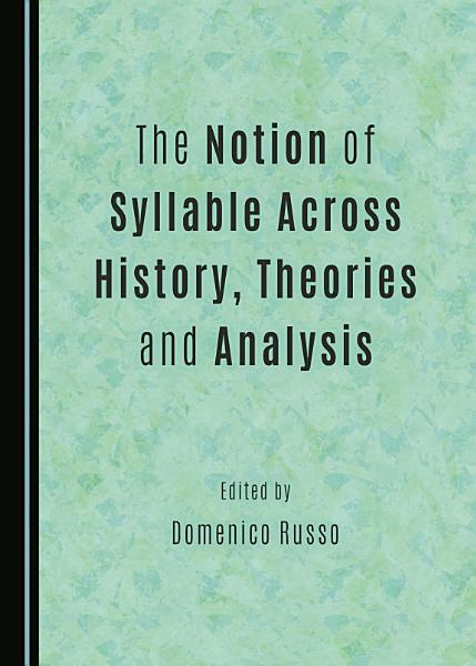 The Notion of Syllable Across History  Theories and Analysis PDF