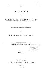 The Works of Nathanael Emmons, D.D.: With a Memoir of His Life [written by Himself], Volume 1