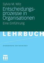 Entscheidungsprozesse in Organisationen: Eine Einführung